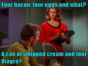 Four bacon, four eggs and what?  A can of whipped cream and four Viagra?