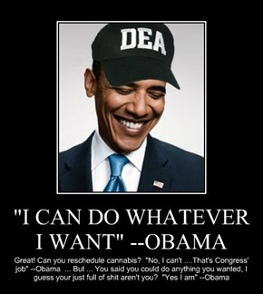 """I CAN DO WHATEVER I WANT"" --OBAMA"