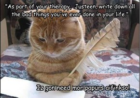 """As part of your therapy,  Justeen, write down all the bad things you've ever done in your life."""