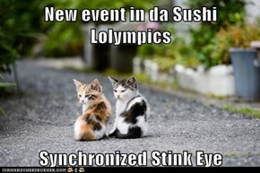 New event in da Sushi Lolympics  Synchronized Stink Eye