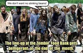 The line-up at the Zombie  Food Bank gets belligerant  at  the end  of  the  month.