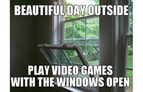 """Go Outside?"" Hah. No."