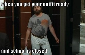 when you get your outfit ready  and school is closed
