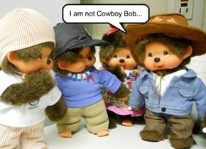I am not Cowboy Bob...
