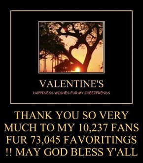 THANK YOU SO VERY MUCH TO MY 10,237 FANS FUR 73,045 FAVORITINGS !! MAY GOD BLESS Y'ALL