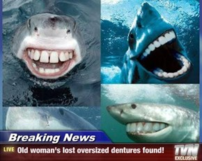Breaking News - Old woman's lost oversized dentures found!