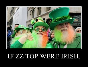 IF ZZ TOP WERE IRISH.