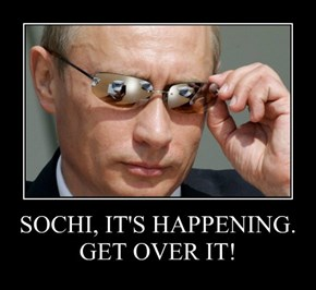 SOCHI, IT'S HAPPENING. GET OVER IT!