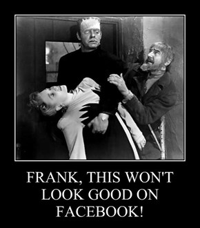 FRANK, THIS WON'T LOOK GOOD ON FACEBOOK!