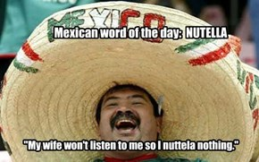 Mexican word of the day:  NUTELLA