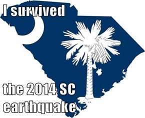 I survived   the 2014 SC earthquake