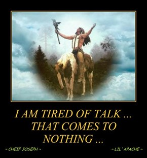 I AM TIRED OF TALK ... THAT COMES TO  NOTHING ...
