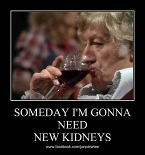 SOMEDAY I'M GONNA NEED NEW KIDNEYS