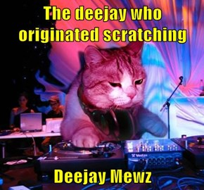 The deejay who originated scratching  Deejay Mewz