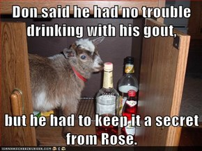 Don said he had no trouble drinking with his gout,  but he had to keep it a secret from Rose.