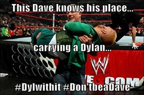 This Dave knows his place... carrying a Dylan... #Dylwithit #Don'tbeaDave