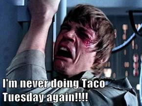I'm never doing Taco Tuesday again!!!!