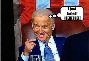 I just farted! HEEHEEHEE!