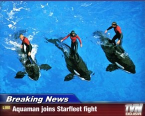 Breaking News - Aquaman joins Starfleet fight
