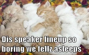Dis speaker lineup so boring we fellz asleeps