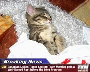 Breaking News - Canadian Ladies Tigger Skating Team Member gets a Well-Earned Rest before the Long Program