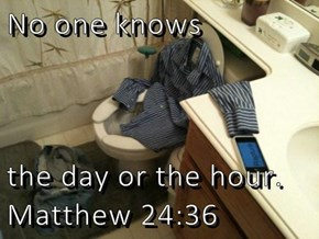 No one knows  the day or the hour.  Matthew 24:36