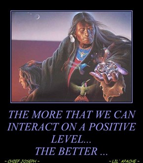 THE MORE THAT WE CAN INTERACT ON A POSITIVE LEVEL... THE BETTER ...