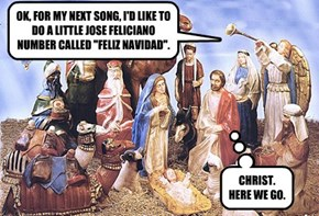 "OK, FOR MY NEXT SONG, I'D LIKE TO DO A LITTLE JOSE FELICIANO NUMBER CALLED ""FELIZ NAVIDAD""."