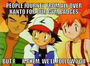 Scumbag Misty and Brock