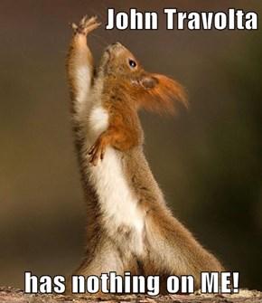 John Travolta  has nothing on ME!