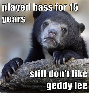 played bass for 15 years  still don't like geddy lee