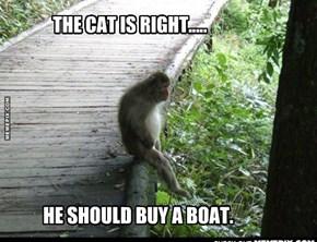 HE SHOULD BUY A BOAT.