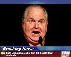 Breaking News - Rush Limbaugh sees his first KFC Double Down sandwich