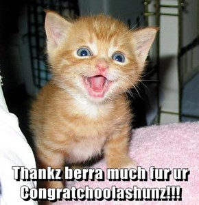 Thankz berra much fur ur Congratchoolashunz!!!