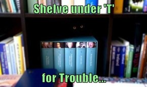 Shelve under 'T'  for Trouble...