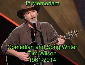 Thank you, Mr. Wilson, for the laughs. You will be missed. Rest in peace.