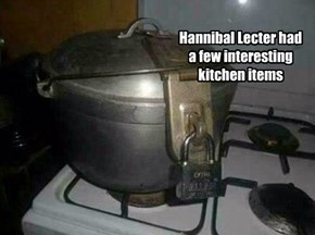 Hannibal Lecter had a few interesting kitchen items