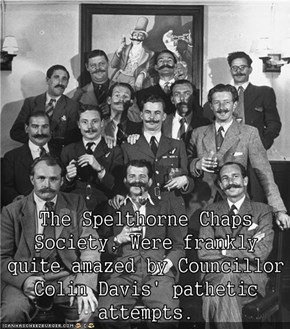 The Spelthorne Chaps Society, Were frankly quite amazed by Councillor Colin Davis' pathetic attempts.