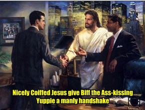 Nicely Coiffed Jesus give Biff the Ass-kissing Yuppie a manly handshake