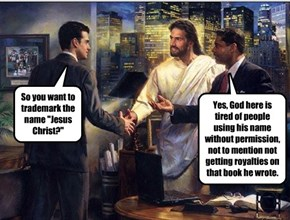 "So you want to trademark the name ""Jesus Christ?"""