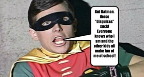 "But Batman, these ""disguises"" suck! Everyone knows who I am and the other kids all make fun of me at school!"