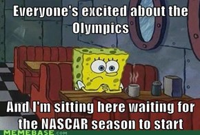 Everyone's excited about the Olympics  And I'm sitting here waiting for the NASCAR season to start