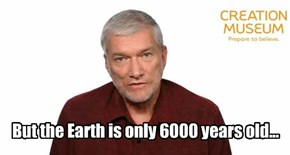 But the Earth is only 6000 years old...