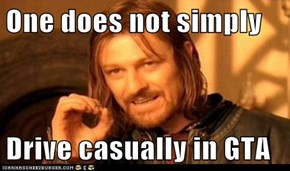One does not simply  Drive casually in GTA