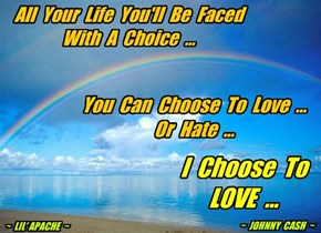 All  Your  Life  You'll  Be  Faced With  A  Choice  ...