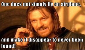 One does not simply fly an airplane,   and make it disappear to never been found!