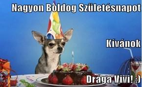 Nagyon Boldog Születésnapot Kívánok Drága Vivi! :)