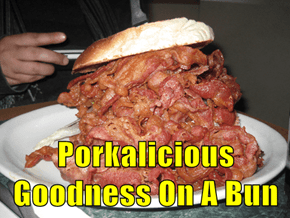 Porkalicious Goodness On A Bun