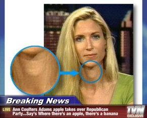 Breaking News - Ann Coulters Adams apple takes over Republican Party...Say's Where there's an apple, there's a banana