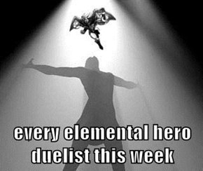 every elemental hero duelist this week